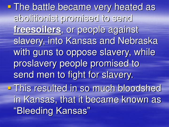 The battle became very heated as abolitionist promised to send