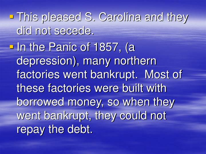 This pleased S. Carolina and they did not secede.