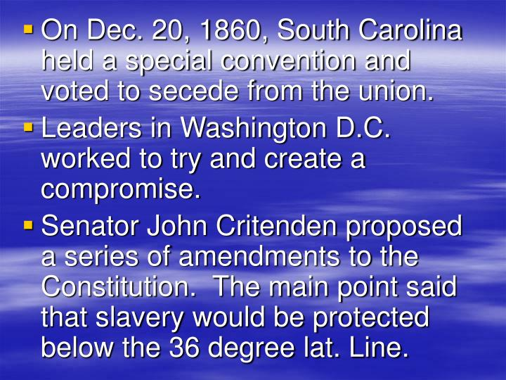 On Dec. 20, 1860, South Carolina held a special convention and voted to secede from the union.