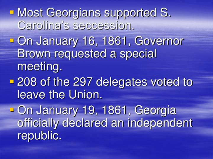 Most Georgians supported S. Carolina's seccession.