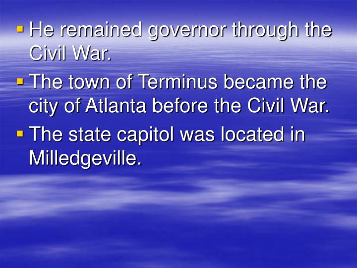 He remained governor through the Civil War.