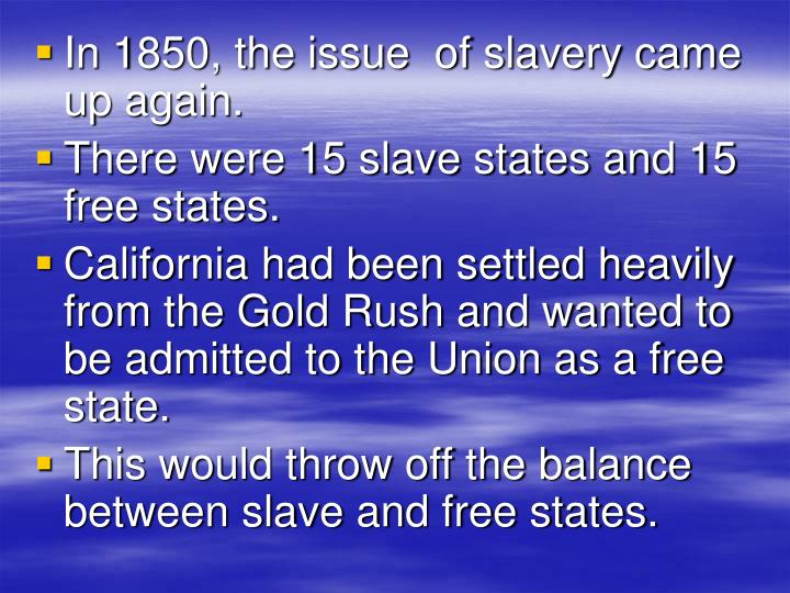 In 1850, the issue  of slavery came up again.