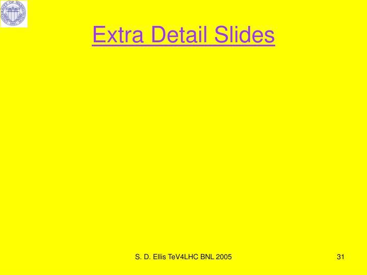 Extra Detail Slides