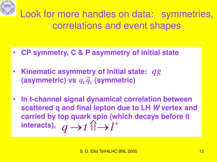 Look for more handles on data:   symmetries, correlations and event shapes