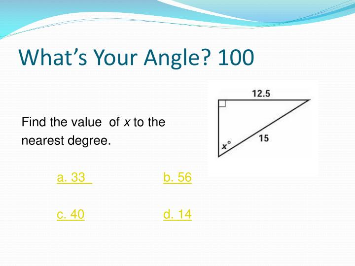 What's Your Angle? 100