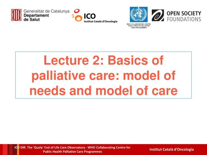 lecture 2 basics of palliative care model of needs and model of care n.