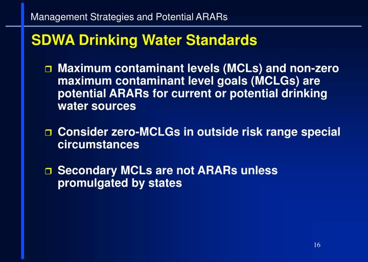 Maximum contaminant levels (MCLs) and non-zero maximum contaminant level goals (MCLGs) are potential ARARs for current or potential drinking water sources