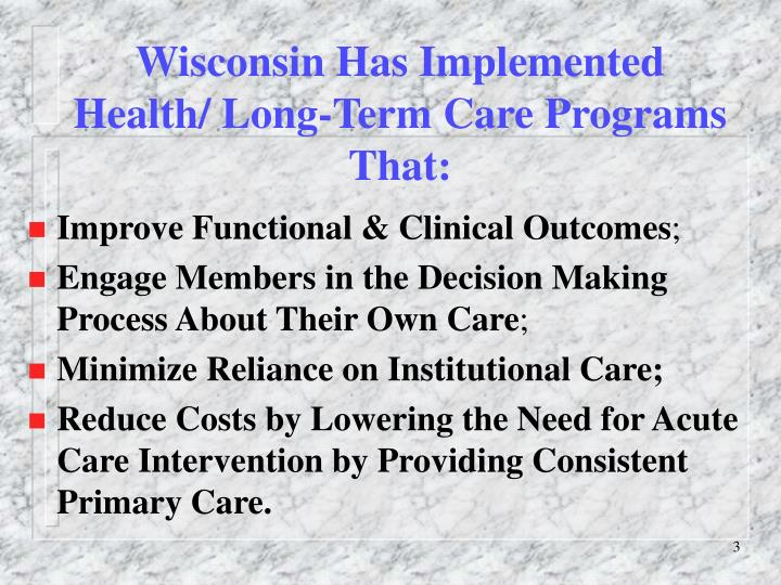 Wisconsin has implemented health long term care programs that1