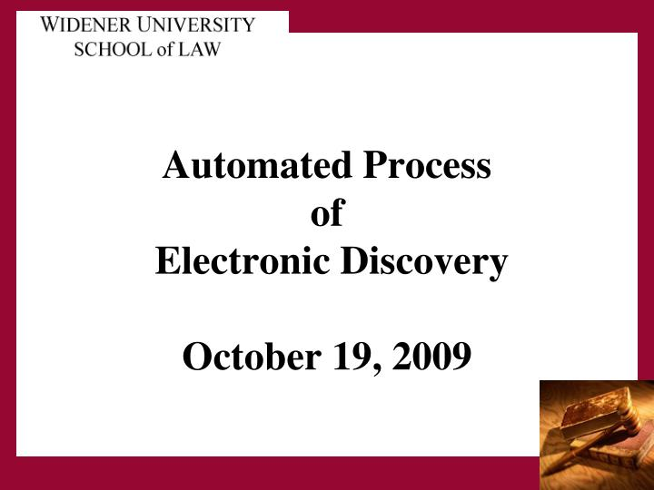Automated process of electronic discovery october 19 2009