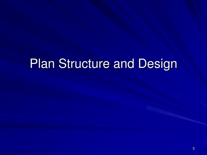 Plan structure and design