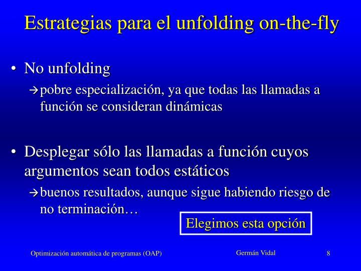 Estrategias para el unfolding on-the-fly