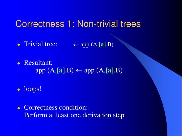 Correctness 1: Non-trivial trees
