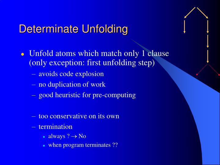 Determinate Unfolding