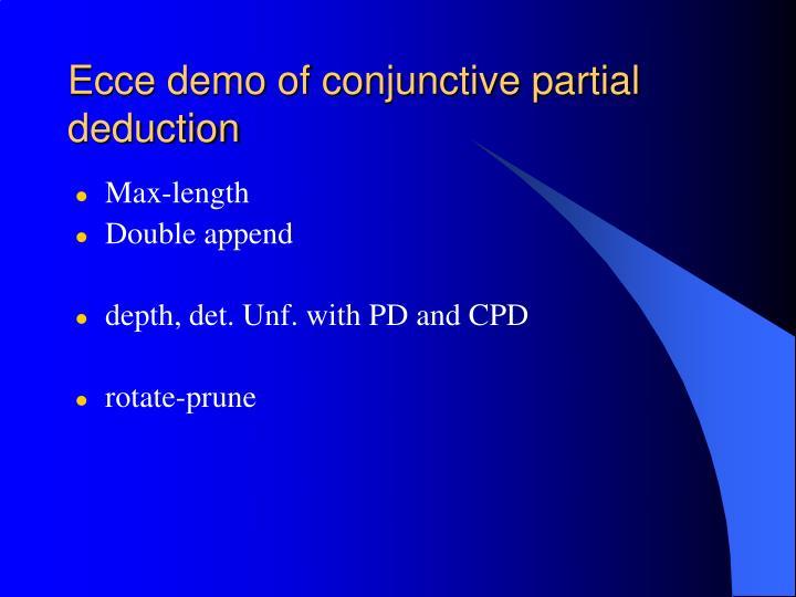 Ecce demo of conjunctive partial deduction