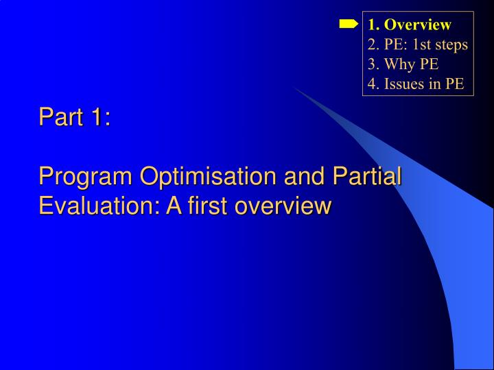 Part 1 program optimisation and partial evaluation a first overview