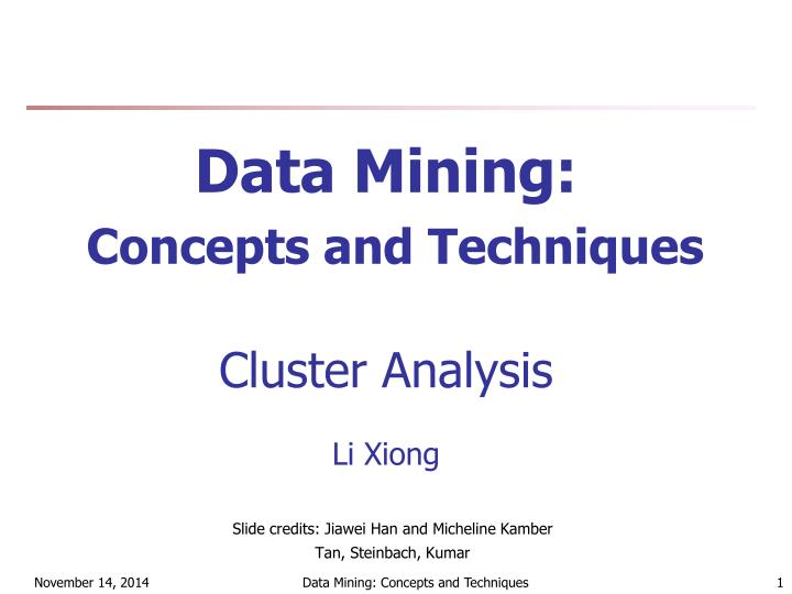 Data mining concepts and techniques cluster analysis li xiong