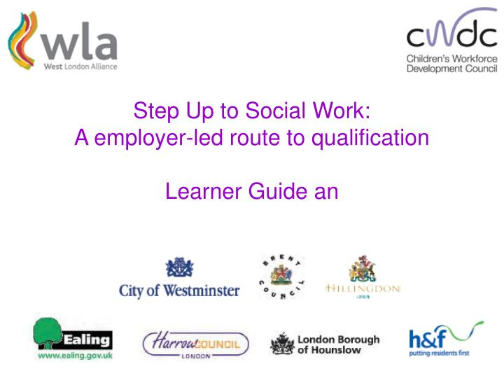 Step up to social work a employer led route to qualification learner guide an