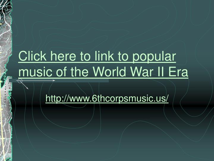 Click here to link to popular music of the World War II Era