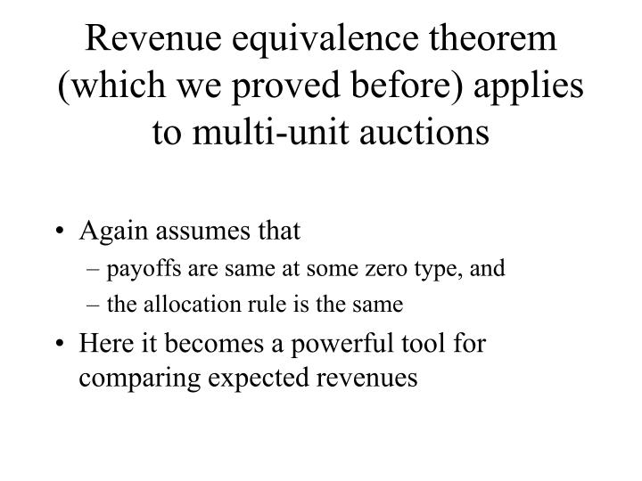 Revenue equivalence theorem (which we proved before) applies to multi-unit auctions