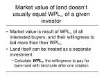 market value of land doesn t usually equal wpl of a given investor