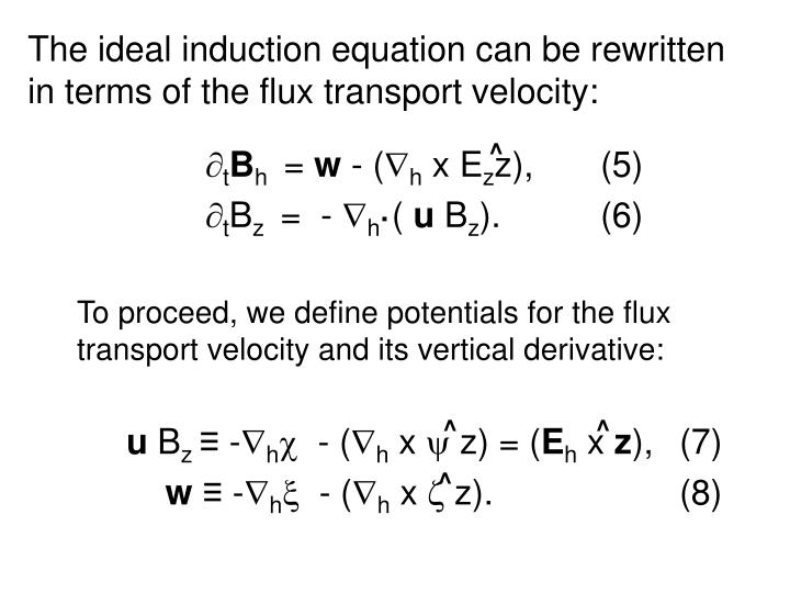 The ideal induction equation can be rewritten in terms of the flux transport velocity: