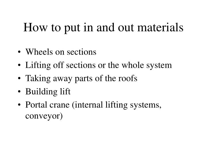 How to put in and out materials