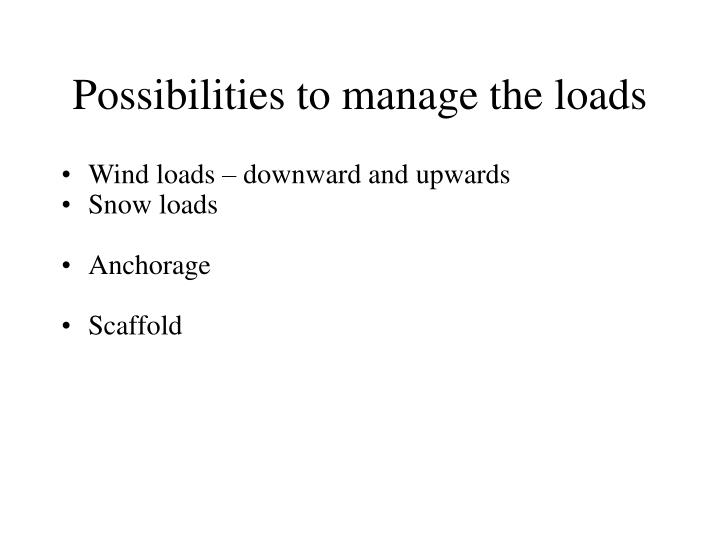Possibilities to manage the loads
