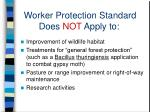 worker protection standard does not apply to