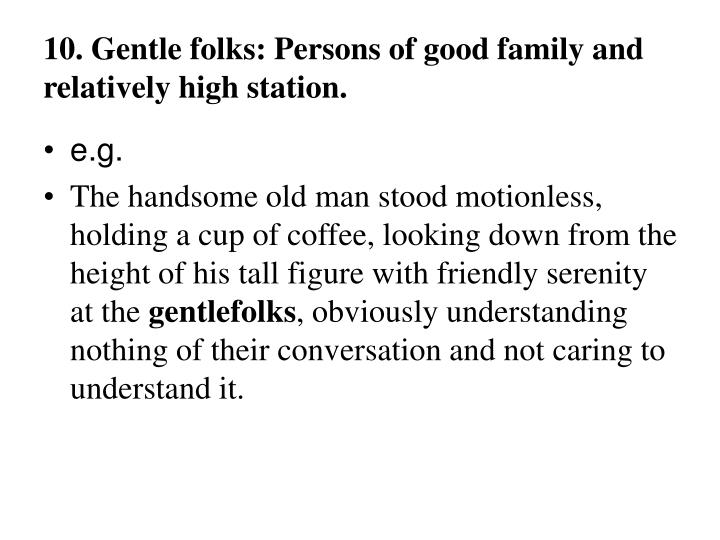 10. Gentle folks: Persons of good family and relatively high station.