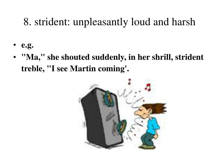 8. strident: unpleasantly loud and harsh