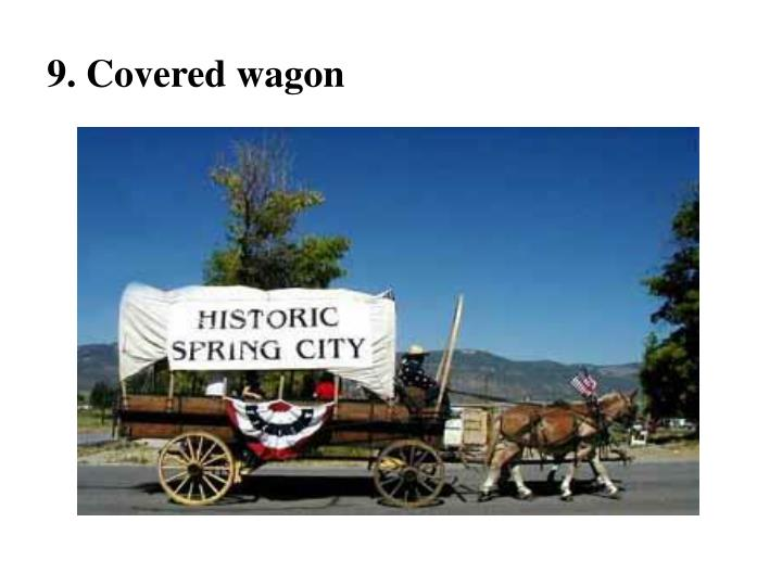 9. Covered wagon