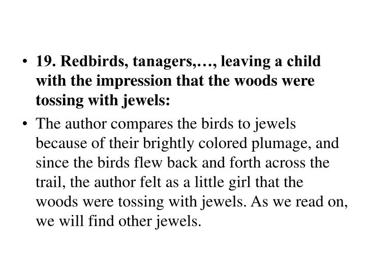 19. Redbirds, tanagers,…, leaving a child with the impression that the woods were tossing with jewels: