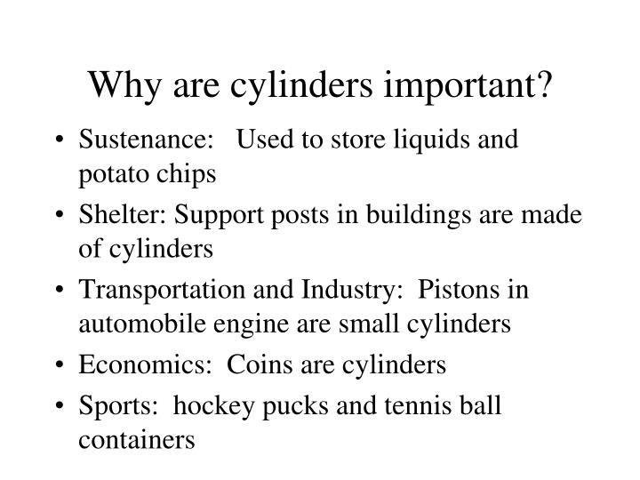 Why are cylinders important