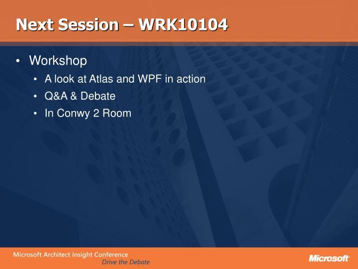 Next Session – WRK10104