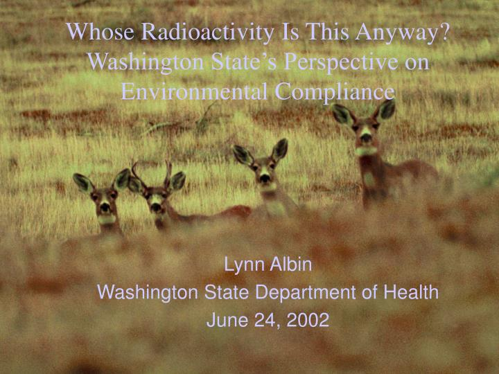Whose radioactivity is this anyway washington state s perspective on environmental compliance