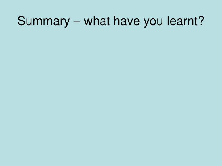 Summary – what have you learnt?
