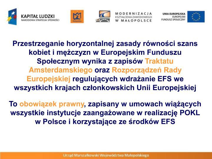 Przestrzeganie horyzontalnej zasady równości szans kobiet i mężczyzn w Europejskim Funduszu Społecznym wynika z zapisów