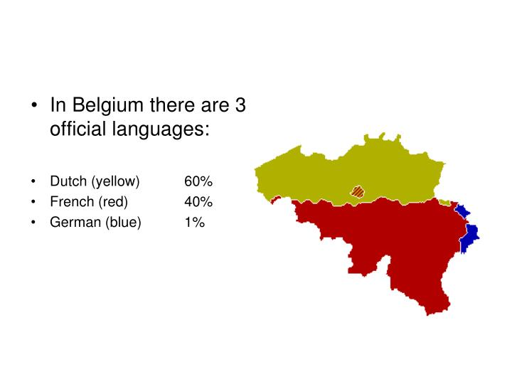 In Belgium there are 3 official languages: