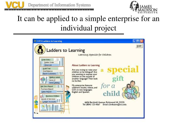 It can be applied to a simple enterprise for an individual project