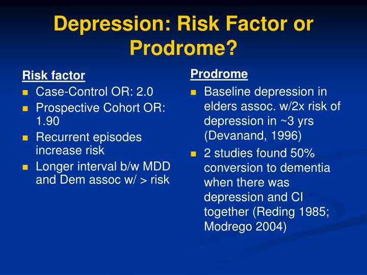 Depression: Risk Factor or Prodrome?