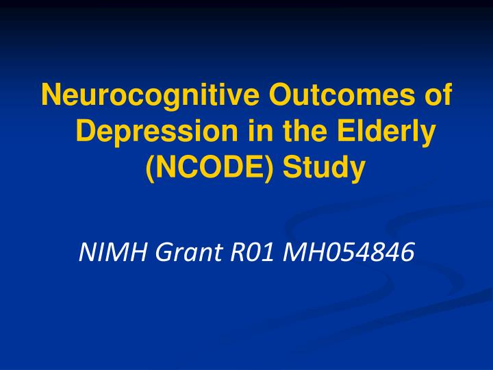 Neurocognitive Outcomes of Depression in the Elderly  (NCODE) Study