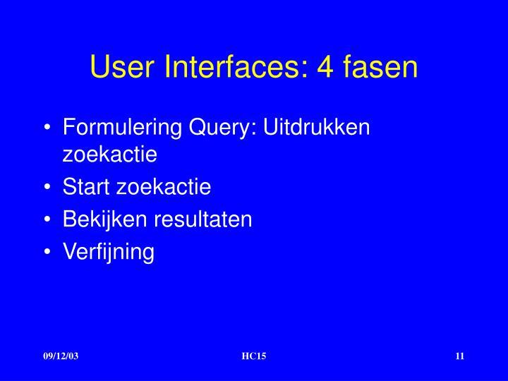 User Interfaces: 4 fasen