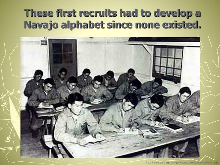 These first recruits had to develop a Navajo alphabet since none existed.