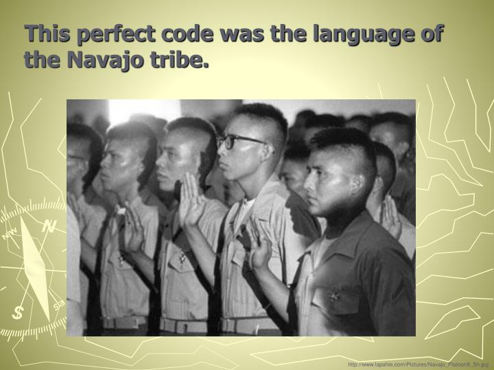 This perfect code was the language of the Navajo tribe.
