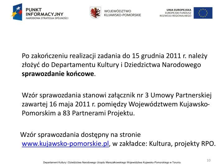 Po zakończeniu realizacji zadania do 15 grudnia 2011 r. należy złożyć do Departamentu Kultury i Dziedzictwa Narodowego