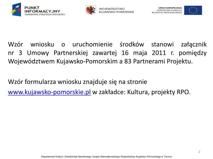 Wzór wniosku o uruchomienie środków stanowi załącznik                          nr 3 Umowy Partn...
