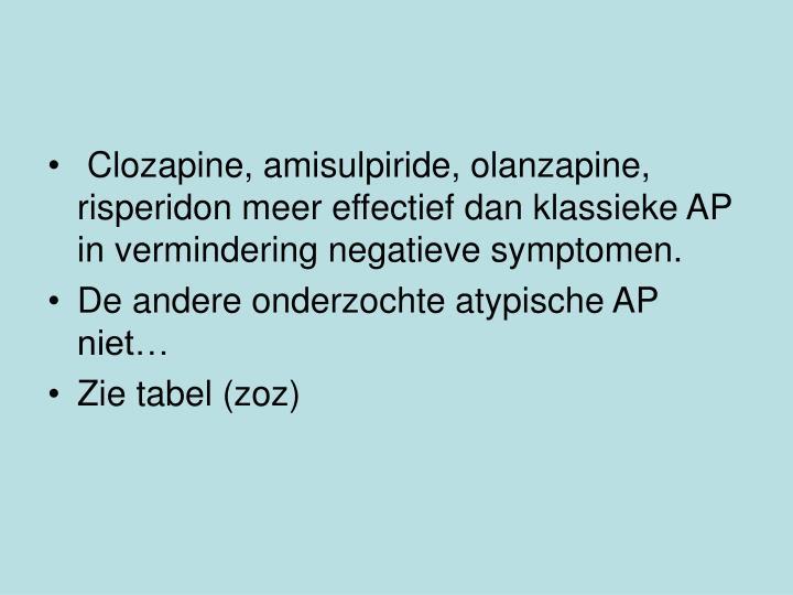 Clozapine, amisulpiride, olanzapine, risperidon meer effectief dan klassieke AP in vermindering negatieve symptomen.
