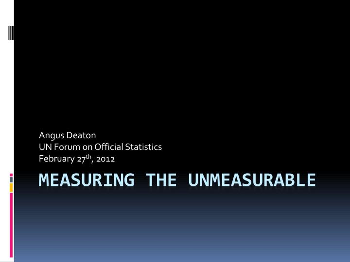 angus deaton un forum on official statistics february 27 th 2012