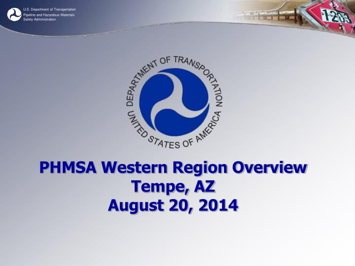 Phmsa western region overview tempe az august 20 2014