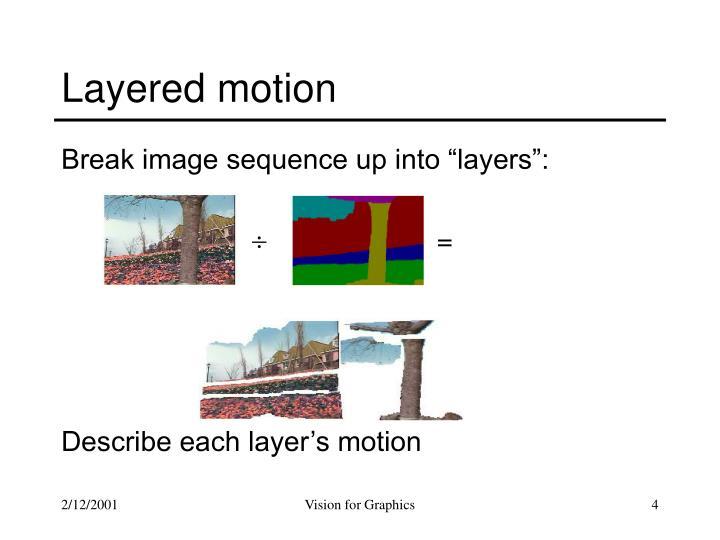 Layered motion